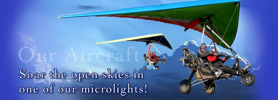 Learn to fly microlight aircraft with us or just join us for an adrenalin filled fun flight.